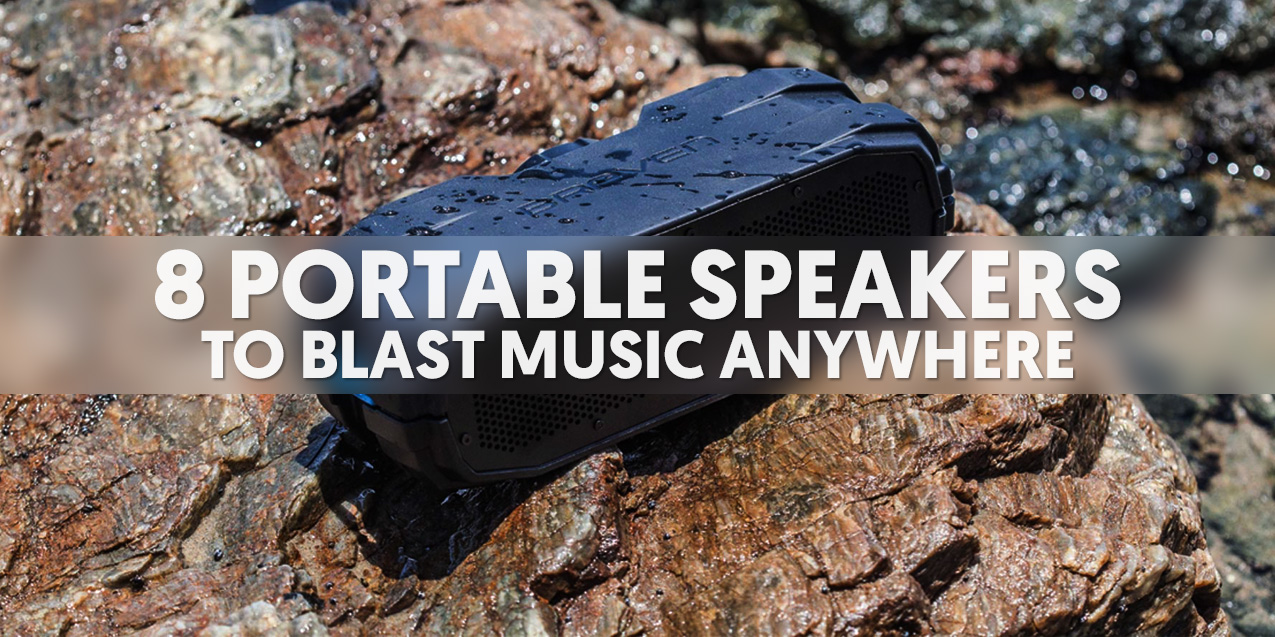 8 Portable Speakers to Blast Music Anywhere